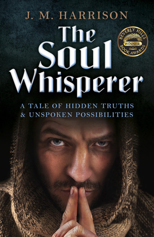 The Soul Whisperer: A Tale of Hidden Truths and Unspoken Possibilities - J.M. Harrison