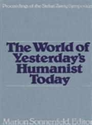 The World of Yesterday's Humanist Today: Proceedings of the Stefan Zweig Symposium