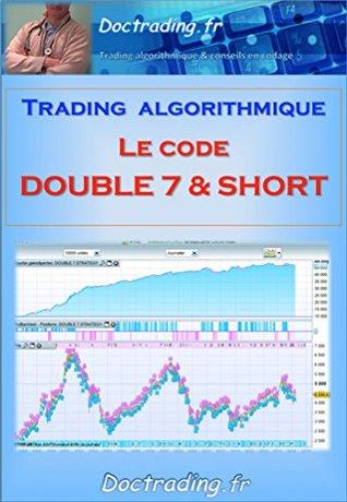 """Trading algorithmique : le code """"Double 7 & Short"""" (Doctrading t. 4)"""