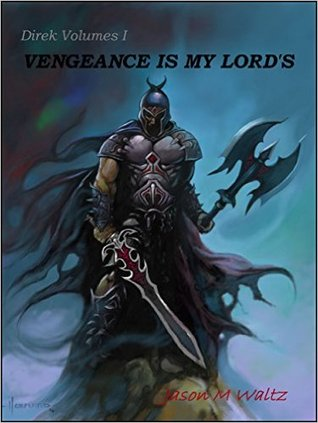 Vengeance is My Lord's: Tales of Direk, Lord of Vengeance