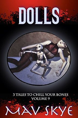 Dolls: A Horror Short Story Collection (3 Tales to Chill Your Bones Book 9)