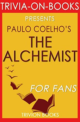 The Alchemist: By Paulo Coelho (Trivia-On-Books)