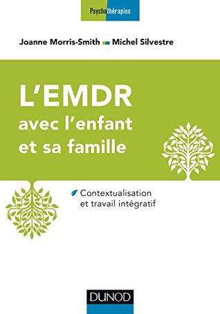 L'Emdr Avec L'Enfant Et Sa Famille - Contextualisation Et Travail Integratif: Contextualisation Et Travail Integratif