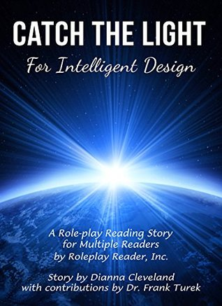 Catch the Light for Intelligent Design: A Role-play Reading Story for Multiple Readers for Understanding Creation and Intelligent Design