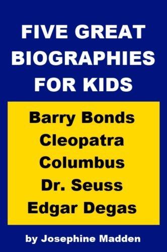 Five Great Biographies for Kids: Barry Bonds, Cleopatra, Columbus, Dr. Seuss and Edgar Degas