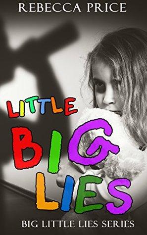 Little Big Lies; A Christian Fiction Domestic Abuse & Redemption Story (Big Little Lies Series (A Christian Fiction Domestic Abuse & Redemption Series) Book 1)
