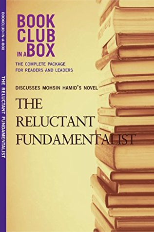 Bookclub-in-a-Box Discusses The Reluctant Fundamentalist, by Mohsin Hamid: The Complete Guide for Readers and Leaders