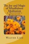 The Joy and Magic of Mindfulness Meditation: A Beginner's Workbook