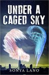 Under A Caged Sky by Sonya Lano