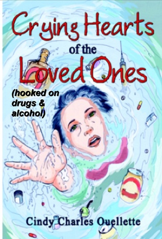 Crying hearts of addicted loved ones by Cindy Charles Ouellette