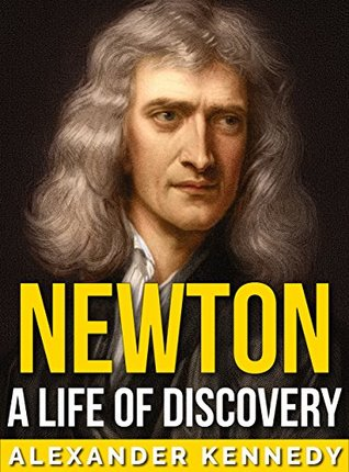 Newton: A Life of Discovery (The True Story of Sir Isaac Newton)
