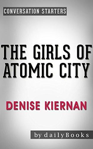 The Girls of Atomic City: by Denise Kiernan | Conversation Starters: The Untold Story of the Women Who Helped Win World War II