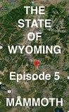 The State of Wyoming: Episode 5 -- MAMMOTH