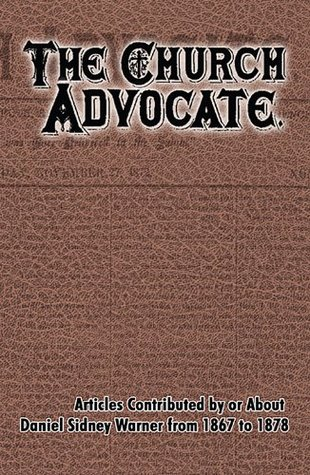The Church Advocate. Articles Contributed By or About Daniel S. Warner
