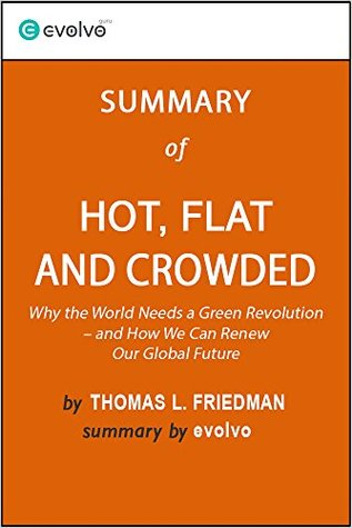 Hot, Flat and Crowded: Summary of the Key Ideas - Original Book by Thomas L. Friedman: Why the World Needs a Green Revolution - and How We Can Renew Our Global Future