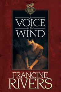 A Voice in the Wind by Francine Rivers