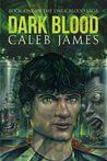 Dark Blood (Dark Blood Saga, #1)