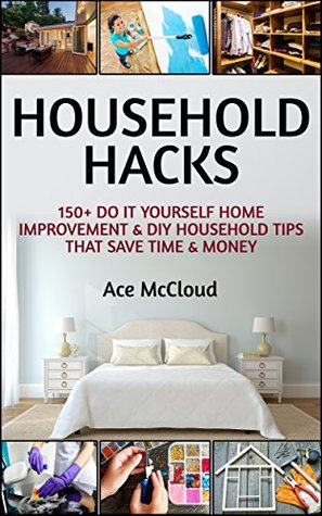 Household hacks 150 do it yourself home improvement diy household hacks 150 do it yourself home improvement diy household tips that save solutioingenieria Gallery