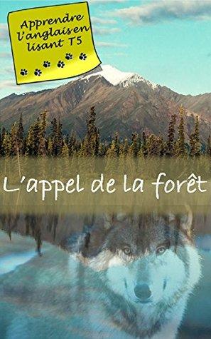 L'appel de la forêt (Annoté): Livre bilingue (Apprendre l'anglais en lisant t. 5)