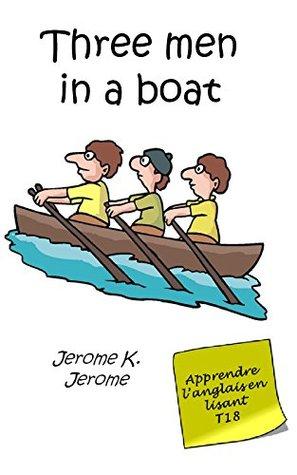 Trois hommes dans un bateau (Annoté): Livre bilingue (Apprendre l'anglais en lisant Book 18)