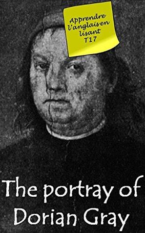 Le portrait de Dorian Gray (Annoté): Livre bilingue (Apprendre l'anglais en lisant Book 17)