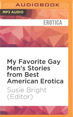 My Favorite Gay Men's Stories from Best American Erotica -  Susie Bright (Editor),