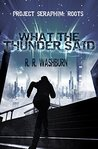 What the Thunder Said (Project SERAPHIM: Roots #1)
