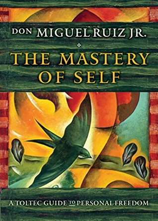 The Mastery Of Self A Toltec Guide To Personal Freedom By Miguel