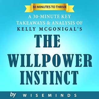 Summary, Analysis & Key Takeaways of The Willpower Instinct by Kelly McGonigal: How Self-Control Works, Why It Matters, and What You Can Do to Get More of It