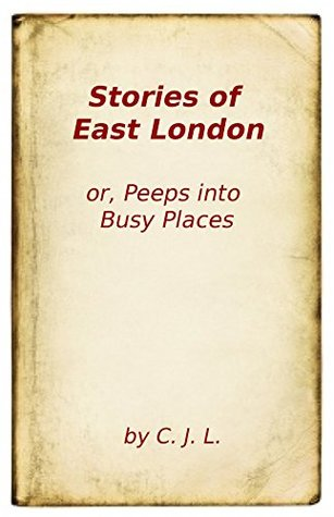 Stories of East London: or, Peeps into Busy Places