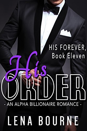 His Order (His Forever, Book Eleven) (An Alpha Billionaire Serial Romance) (His Forever Season 2)
