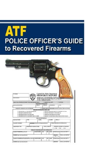 Police Officer's Guide to Recovered Firearms