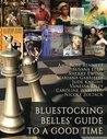 Bluestocking Belles' Guide to a Good Time by Amy Rose Bennett