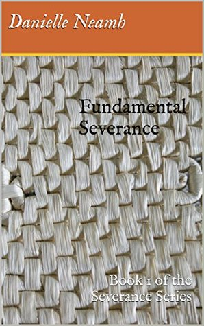 Fundamental Severance: Book 1 of the Severance Series