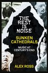 The Rest Is Noise Series: Sunken Cathedrals: Music at Century's End