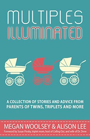 multiples-illuminated-a-collection-of-essays-and-advice-from-parents-of-twins-triplets-and-more