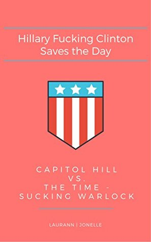 Hillary Fucking Clinton Saves the Day: Capitol Hill Vs. The Time-Sucking Warlock