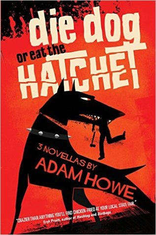 Die dog or eat the hatchet by adam howe 27503034 fandeluxe Image collections