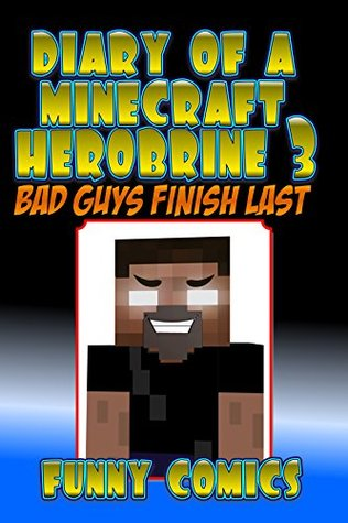 Diary Of A Minecraft Herobrine: Bad Guys Finish Last (Herobrine Books Book 3)