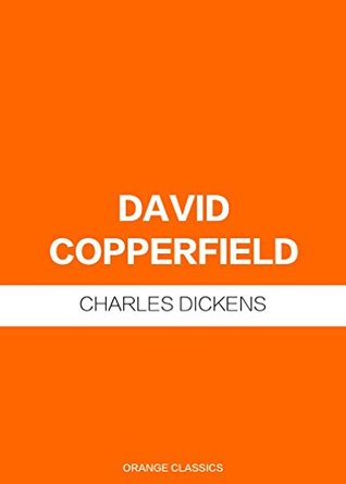 DAVID COPPERFIELD - CHARLES DICKENS (AUTHOR OF THE PICKWICK PAPERS; OLIVER TWIST; DAVID COPPERFIELD; A TALE OF TWO CITIES; GREAT EXPECTATIONS; A CHRISTMAS CAROL; THE OLD CURIOSITY SHOP) (ANNOTATED)