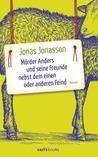 Mörder Anders und seine Freunde nebst dem einen oder anderen ... by Jonas Jonasson