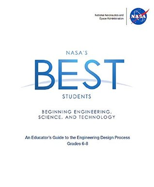 NASA's Best Students : Grades 6-8: Beginning Engineering, Science and Technology