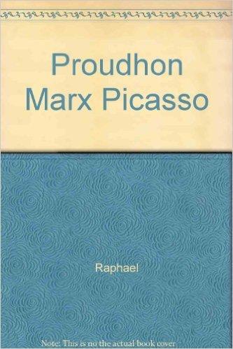 Proudhon, Marx, Picasso