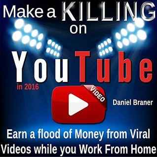 Make a Killing on YouTube in 2016. Earn a Flood of Money from Viral Videos while you Work From Home.