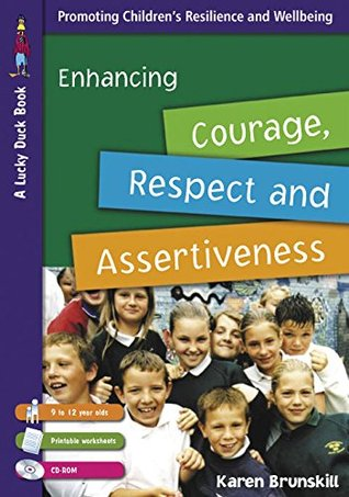 Enhancing Courage, Respect and Assertiveness for 9 to 12 Year Olds (Lucky Duck Books)