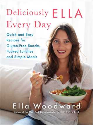 Ebook Deliciously Ella Every Day: Quick and Easy Recipes for Gluten-Free Snacks, Packed Lunches, and Simple Meals by Ella Woodward DOC!