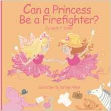 Can a Princess Be a Firefighter? by Carole P. Roman