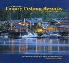 The World's Great Luxury Fishing Resorts: Book One: North America