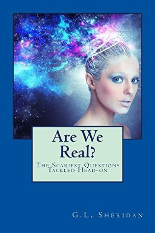 Are We Real?: The Scariest Questions Tackled Head-On