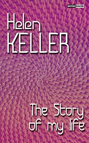 The Story of My Life - Helen Keller (With Notes)(Biography)(Illustrated)